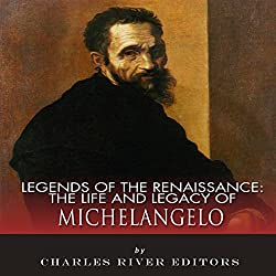 Legends of the Renaissance: The Life and Legacy of Michelangelo