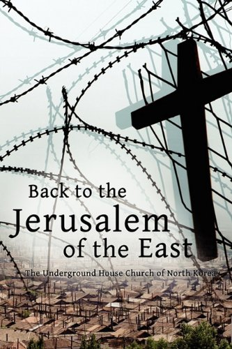Back to the Jerusalem of the East: The Underground House Church of North Korea ebook