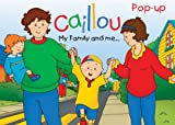 Caillou: My Family and Me (Pop-Up Book Series), Chouette Publishing Staff, 2894507615