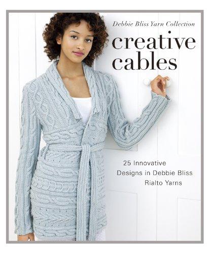 Creative Cables: 25 Innovative Designs in Debbie Bliss Rialto Yarns (Debbie Bliss Yarn (Creative Cable)