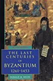 The Last Centuries of Byzantium, 1261-1453 (Second Edition)