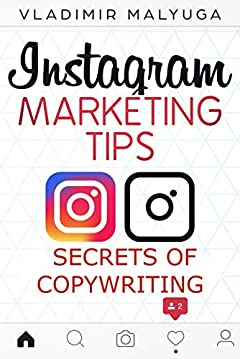 INSTAGRAM MARKETING TIPS: Secrets of Copywriting for Instagram. Guide of 2018! Discover the Secrets of Copywriting on Instagram Practical Manual, Increase Your Sales of Goods and Services.