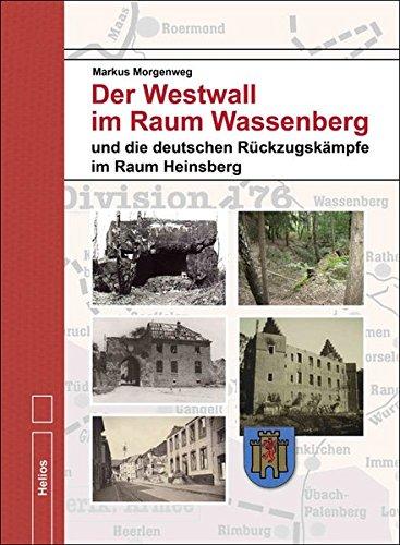 Der Westwall im Raum Wassenberg: und die deutschen Rückzugskämpfe im Kreis Heinsberg