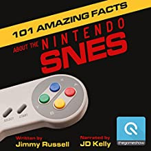 101 Amazing Facts about the Nintendo SNES: ...also known as the Super Famicom Audiobook by Jimmy Russell Narrated by JD Kelly