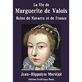 La Vie de Marguerite de Valois: Reine de Navarre et de France (1553-1615) (French Edition)