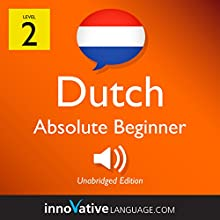 Learn Dutch - Level 2: Absolute Beginner Dutch: Volume 1: Lessons 1-25 Speech by  Innovative Language Learning LLC Narrated by  DutchPod101.com