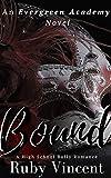 Bound: A Reverse Harem High School Bully Romance (An Evergreen Academy Novel Book 3)