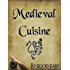 Medieval Cuisine (Food Fare Culinary Collection Book 1)