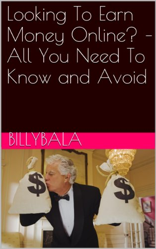 Looking To Earn Money Online? - All You Need To Know and Avoid