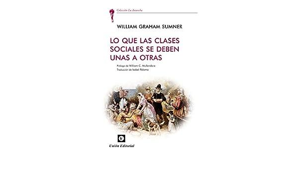 Lo que las clases sociales de deben una a otras (La Antorcha) eBook: William Graham Sumner, Unión Editorial, William C. Mullendore, Isabel Palomo: ...