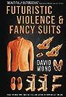 Futuristic Violence and Fancy Suits par Wong