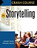 img - for Crash Course in Storytelling by Haven, Kendall, Ducey, Mary Gay (2006) Paperback book / textbook / text book