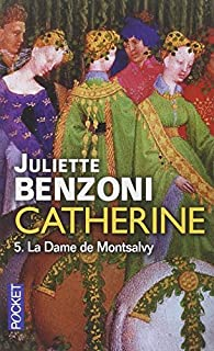 Catherine 05 : La dame de Montsalvy, Benzoni, Juliette