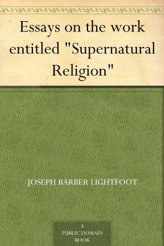 Essays on the Work Entitled Supernatural Religion