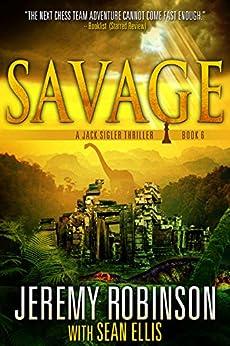 Savage (A Jack Sigler Thriller Book 6) by [Robinson, Jeremy, Ellis, Sean]