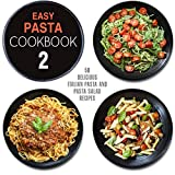 Easy Pasta Cookbook 2: All Types of Delicious Pasta, Pasta Salad, and Pesto Recipes