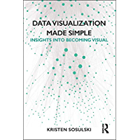 Data Visualization Made Simple: Insights into Becoming Visual (English Edition)