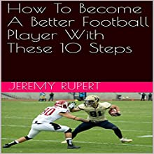 How to Become a Better Football Player with These 10 Steps Audiobook by Jeremy Rupert Narrated by Joseph Mitchell