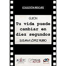 Tu vida puede cambiar en diez segundos: Guion Cinematográfico (Colección Rescate - Marca de Autor) (Spanish Edition)