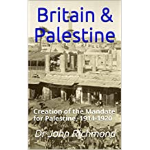 Britain & Palestine: Creation of the Mandate for Palestine, 1914-1920