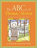 The ABCs of Thomas Merton: A Monk at the Heart of the World