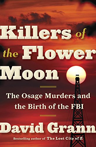 Killers of the Flower Moon: The Osage Murders and the Birth of...