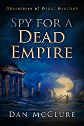 Spy for a Dead Empire (The Adventures of Grant Scotland Book 1)