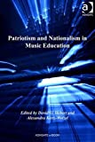 Patriotism and Nationalism in Music Education, Hebert, David and Kertz-Welzel, Alexandra, 1409430812