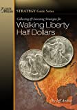 Collecting and Investing Strategies for Walking Liberty Half Dollars (Strategy Guide Series)