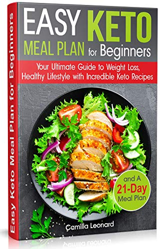 EASY KETO MEAL PLAN for BEGINNERS: Your Ultimate Guide to Weight Loss, Healthy Lifestyle with Incredible Keto Recipes and A 21-Day Meal Plan