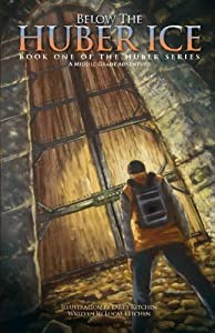 Below The Huber Ice: A Middle Grade Adventure