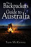 The Backpackers Guide to Australia, Sam McKenna, 1494398206