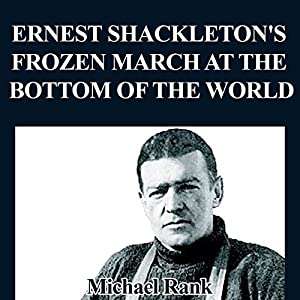 Ernest Shackleton's Frozen March at the Bottom of the World Audiobook