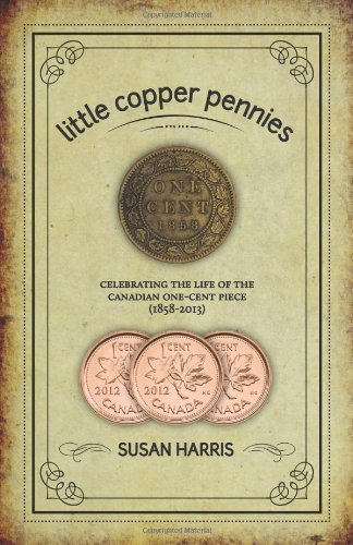 Little Copper Pennies: Celebrating the Life of the Canadian One-Cent Piece (1858-2013) by Harris Susan (2012-10-16) Paperback