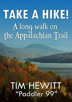 Take a Hike!: A Long Walk on the Appalachian Trail by [Hewitt, Tim]