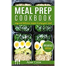 Meal Prep Cookbook: easy and delicious recipes to prep your week - breakfast edition (Book 1)