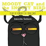 Moody Cat and the Snooty Bird (Diary of a Moody Cat) (Volume 3)