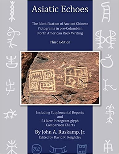 Asiatic Echoes: The Identification of Ancient Chinese Pictograms in pre-Columbian North American Rock Writing: 3rd edition