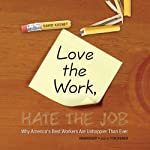 Love the Work, Hate the Job: Why America's Best Workers Are Unhappier than Ever | David Kusnet