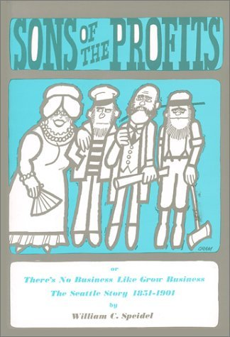 By William C. Speidel Sons of the Profits: or There's No Business Like Grow Business, The Seattle Story, 1851-1901 pdf