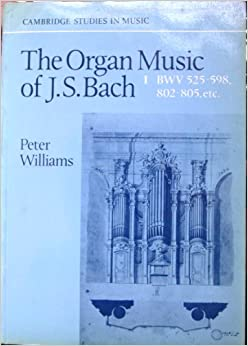 Book The Organ Music of J. S. Bach: Volume 1, Preludes, Toccatas, Fantasias, Fugues, Sonatas, Concertos and Miscellaneous Pieces (BWV 525-598, 802-805 etc) (Cambridge Studies in Music)