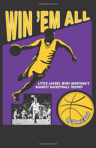 Win 'Em All: Little Laurel Wins Montana's Biggest Basketball Trophy pdf epub