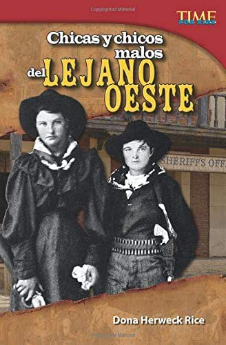 Teacher Created Materials - TIME For Kids Informational Text: Chicas y chicos malos del Lejano Oeste (Bad Guys and Gals of the Wild West) - Grade 5 - Guided Reading Level T