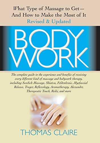 Bodywork: What Type of Massage to Get and How to Make the Most of It