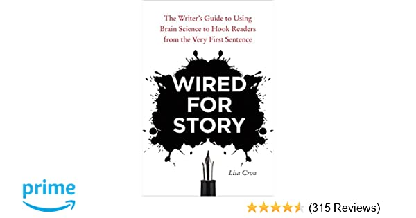 Wired for Story: The Writer\'s Guide to Using Brain Science to Hook ...