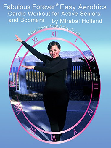 Fabulous Forever Easy Aerobics Cardio Workout for Active Seniors and Boomers by Mirabai Holland