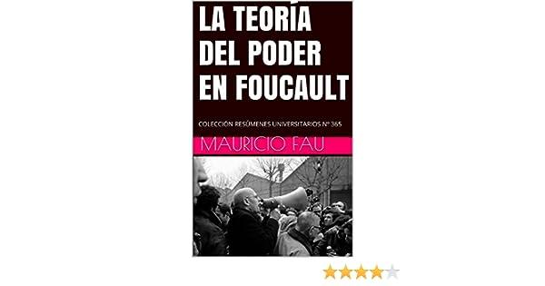 LA TEORÍA DEL PODER EN FOUCAULT: COLECCIÓN RESÚMENES UNIVERSITARIOS Nº 365 (Spanish Edition) - Kindle edition by Mauricio Fau.