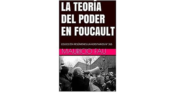 LA TEORÍA DEL PODER EN FOUCAULT: COLECCIÓN RESÚMENES UNIVERSITARIOS Nº 365 eBook: Mauricio Fau: Amazon.es: Tienda Kindle