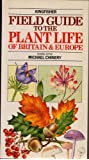 Field Guide to the Plant Life of Britain and Europe (Field Guides)