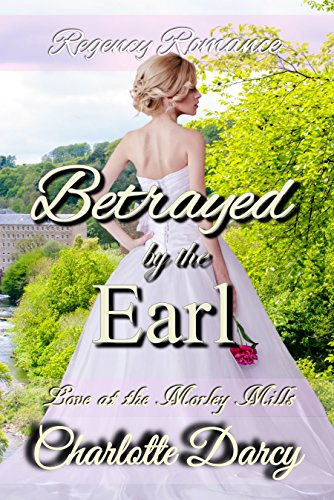 Regency Romance: Betrayed by the Earl: Clean Regency Romance (Love at Morley Mills Book 4) cover